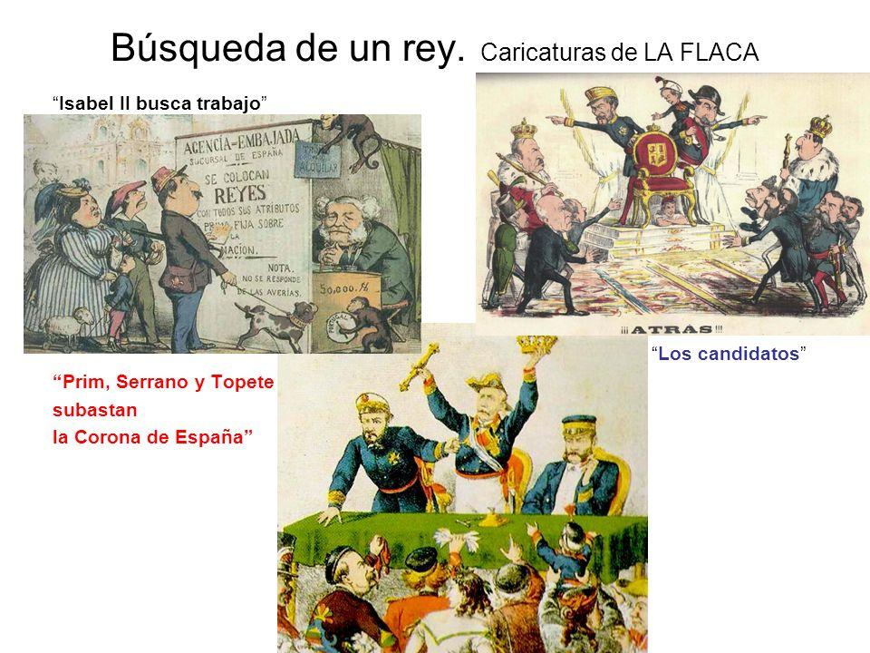Búsqueda de un rey. Caricaturas de LA FLACA Isabel II busca trabajo Los candidatos Prim, Serrano y Topete subastan la Corona de España