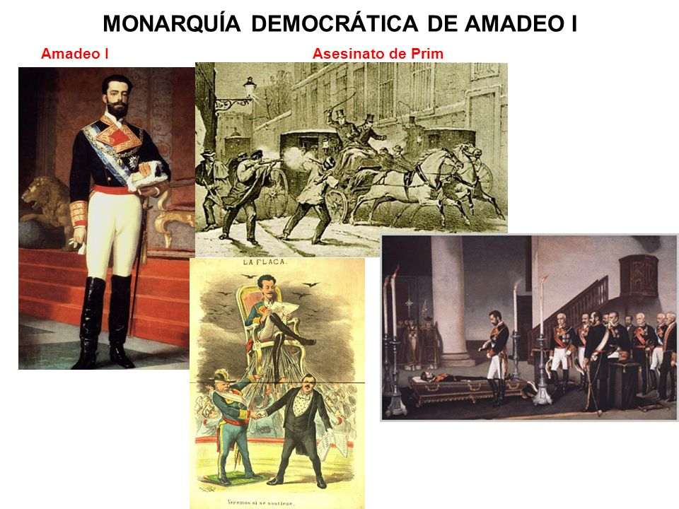 MONARQUÍA DEMOCRÁTICA DE AMADEO I Amadeo I Asesinato de Prim