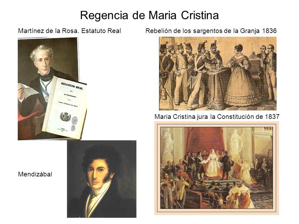 Regencia de Maria Cristina Martínez de la Rosa. Estatuto Real Rebelión de los sargentos de la Granja 1836 Maria Cristina jura la Constitución de 1837