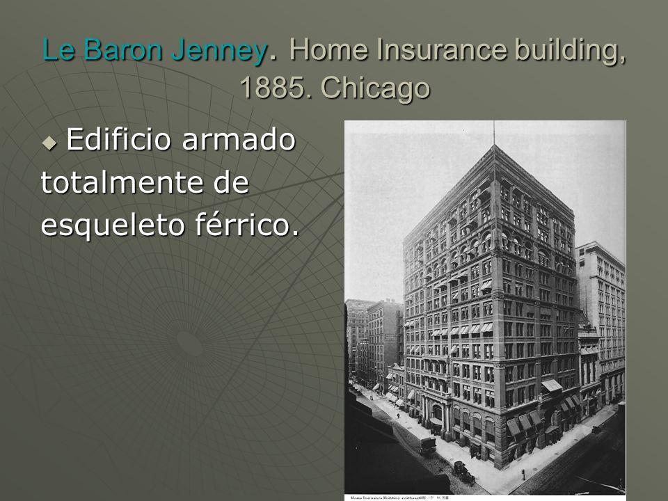 Le Baron Jenney. Home Insurance building, 1885. Chicago Edificio armado Edificio armado totalmente de esqueleto férrico.