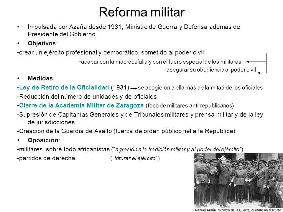 Reforma militar Impulsada por Azaña desde 1931, Ministro de Guerra y Defensa además de Presidente del Gobierno. Objetivos: -crear un ejército profesio