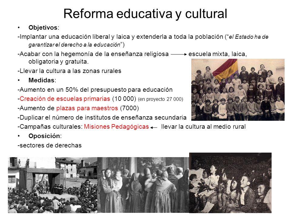 Reforma educativa y cultural Objetivos: -Implantar una educación liberal y laica y extenderla a toda la población ( el Estado ha de garantizar el dere