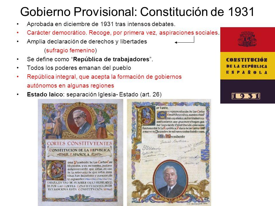 Gobierno Provisional: Constitución de 1931 Aprobada en diciembre de 1931 tras intensos debates. Carácter democrático. Recoge, por primera vez, aspirac