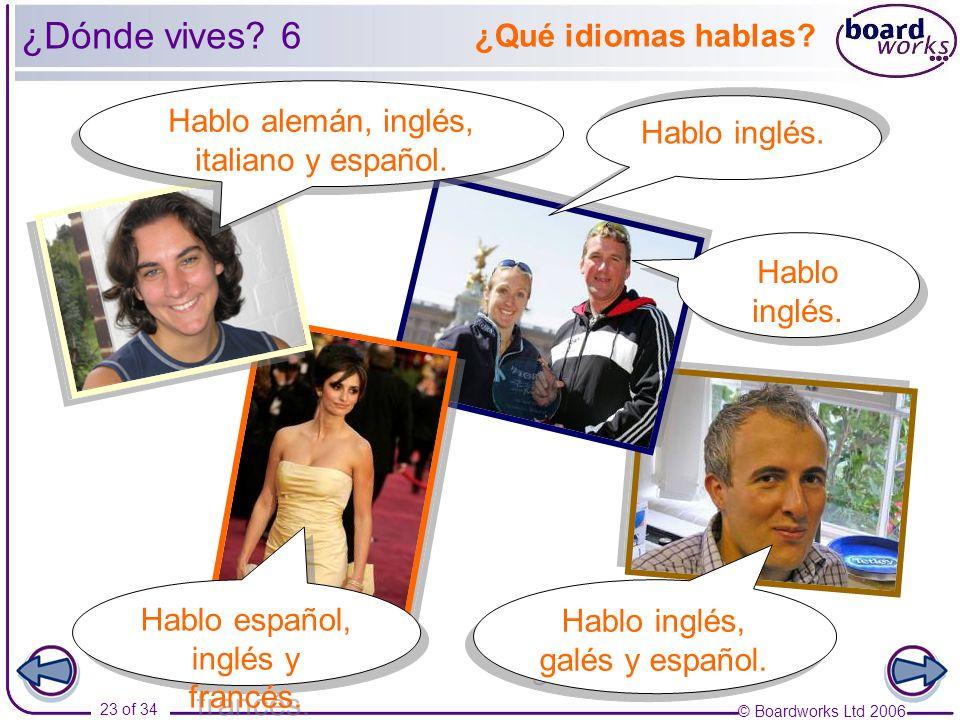 © Boardworks Ltd 2006 23 of 34 ¿Qué idiomas hablas? Hablo inglés. Hablo español, inglés y francés. Hablo inglés, galés y español. Hablo alemán, inglés