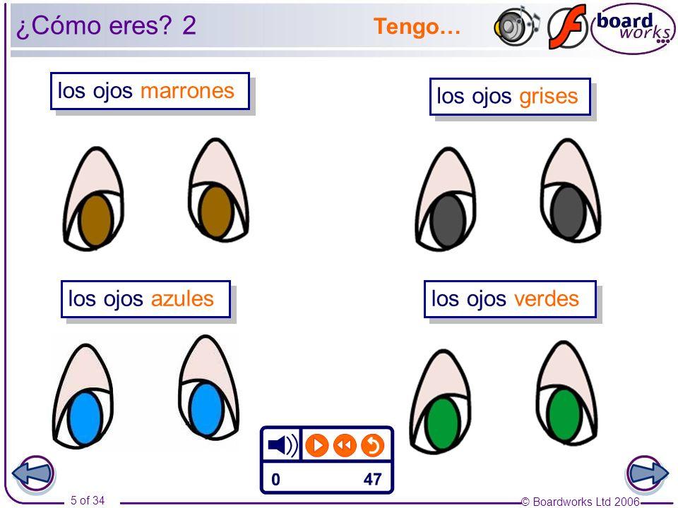 © Boardworks Ltd 2006 5 of 34 los ojos marrones los ojos azules los ojos grises los ojos verdes Tengo… ¿Cómo eres? 2