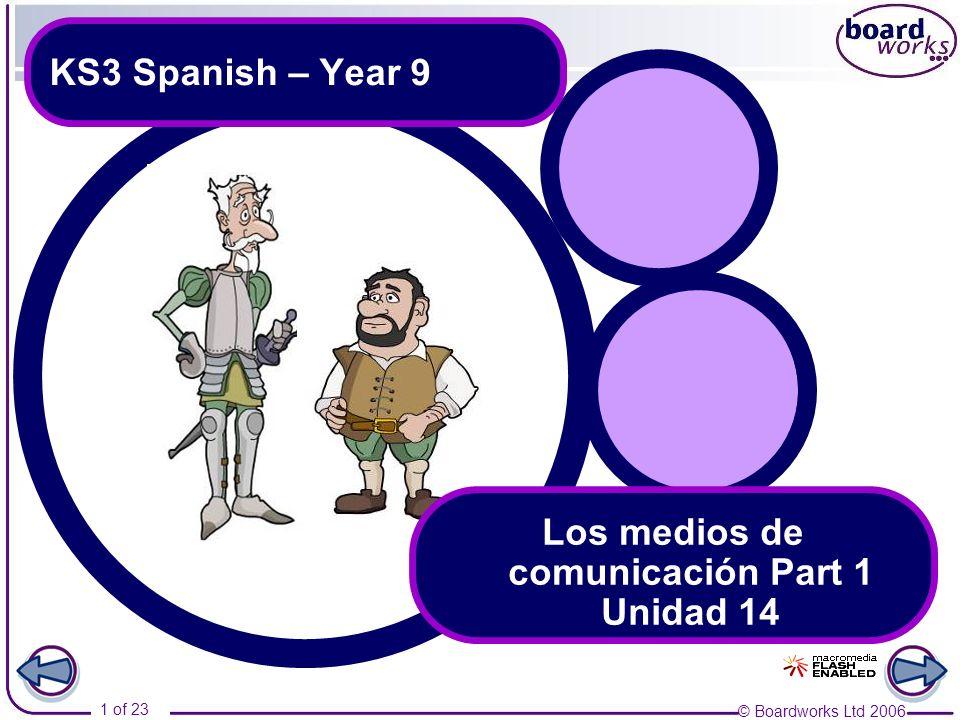© Boardworks Ltd 2006 1 of 23 KS3 Spanish – Year 9 Los medios de comunicación Part 1 Unidad 14