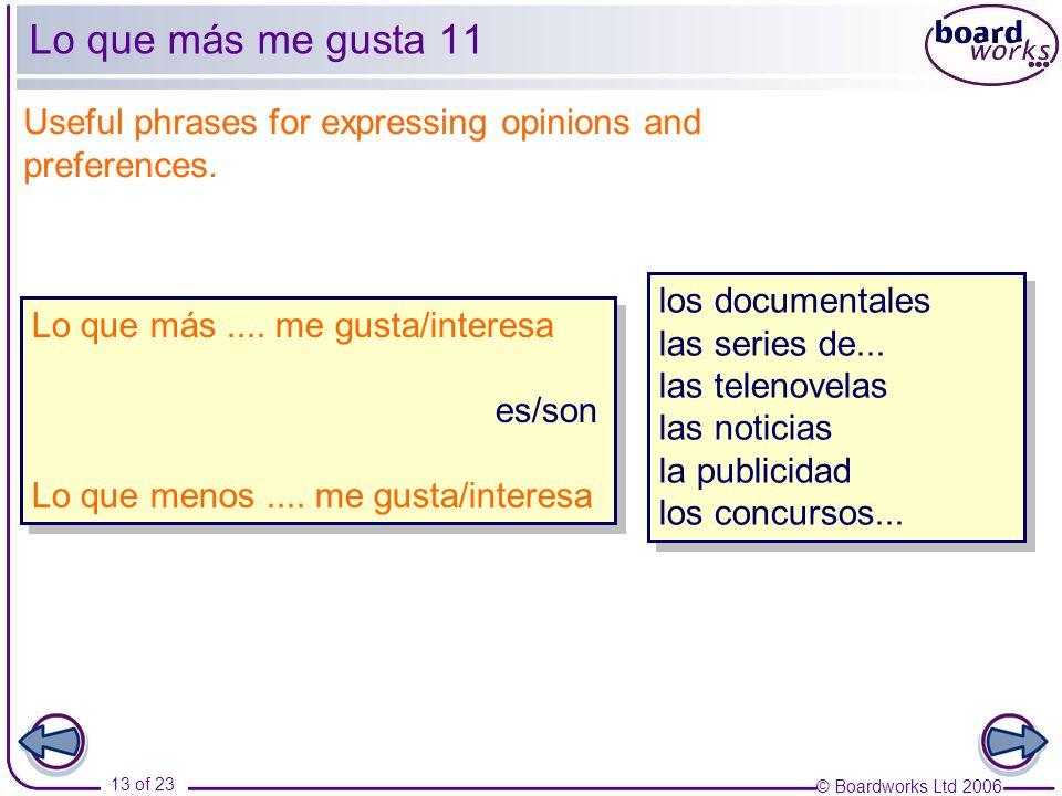 © Boardworks Ltd 2006 13 of 23 Lo que más me gusta 11 Lo que más....