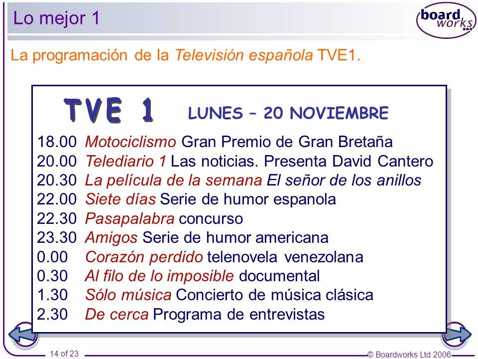© Boardworks Ltd 2006 14 of 23 Lo mejor 1 La programación de la Televisión española TVE1.