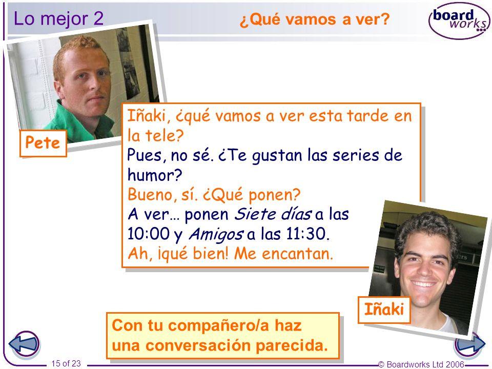 © Boardworks Ltd 2006 15 of 23 Lo mejor 2 Iñaki, ¿qué vamos a ver esta tarde en la tele.