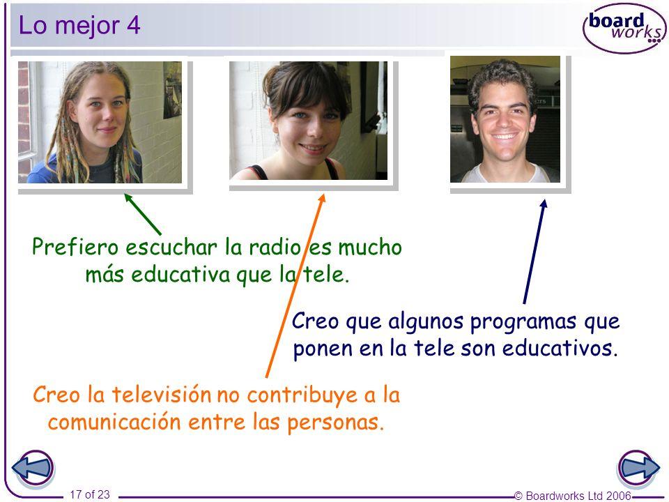 © Boardworks Ltd 2006 17 of 23 Lo mejor 4 Prefiero escuchar la radio es mucho más educativa que la tele.