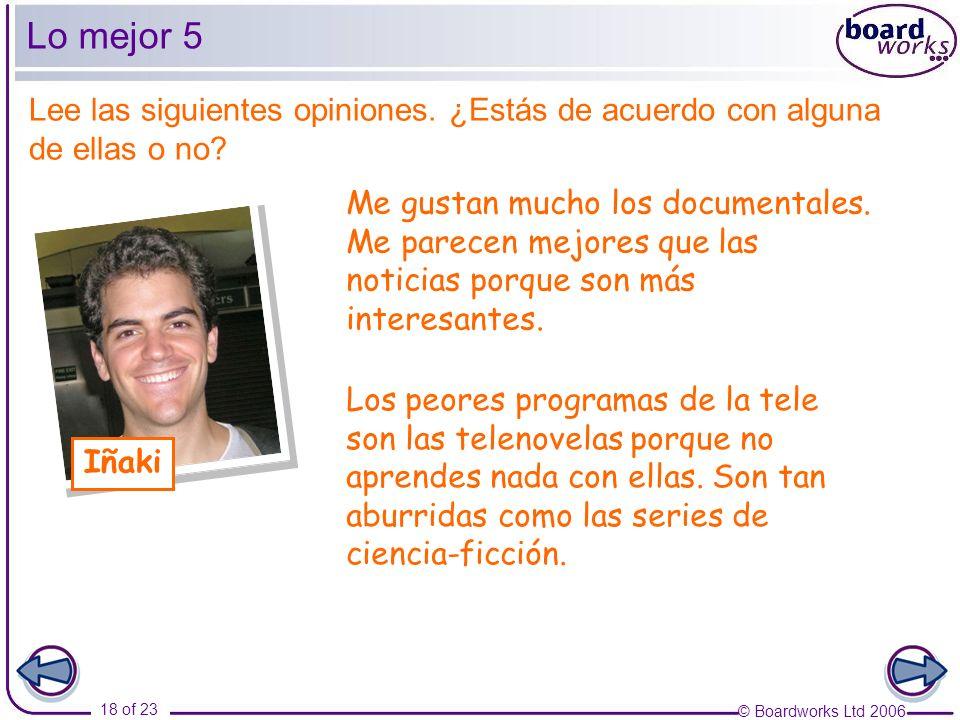 © Boardworks Ltd 2006 18 of 23 Lo mejor 5 Lee las siguientes opiniones.