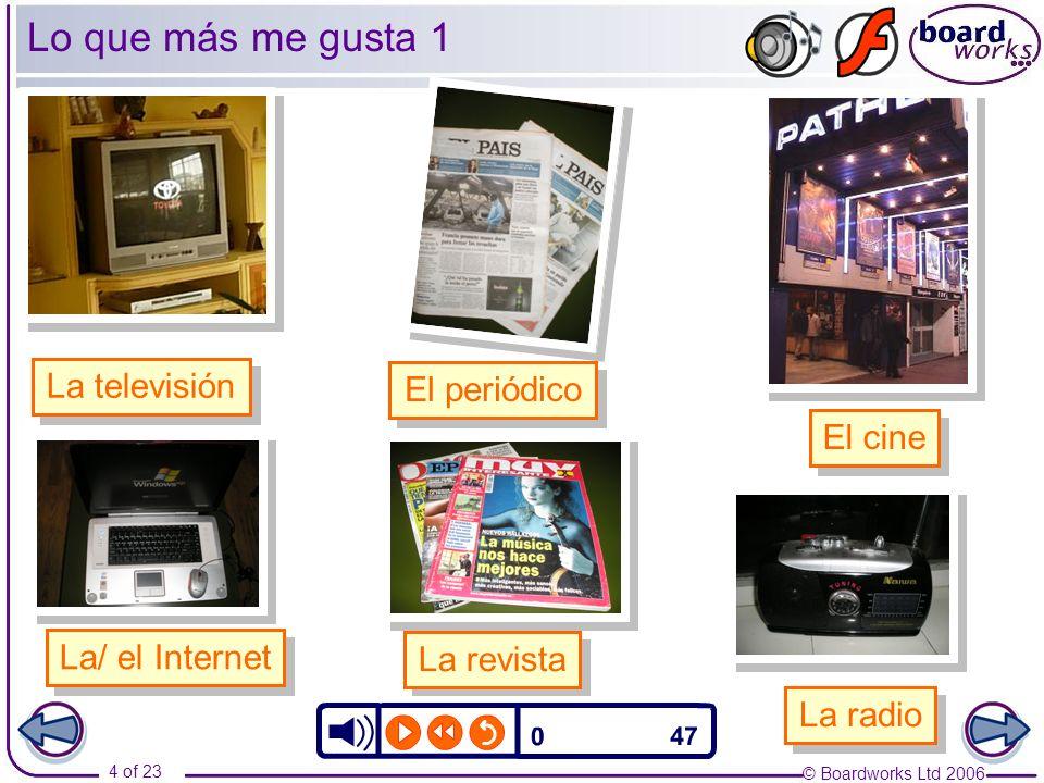 © Boardworks Ltd 2006 4 of 23 Lo que más me gusta 1 La televisión El periódico El cine La/ el Internet La radio La revista