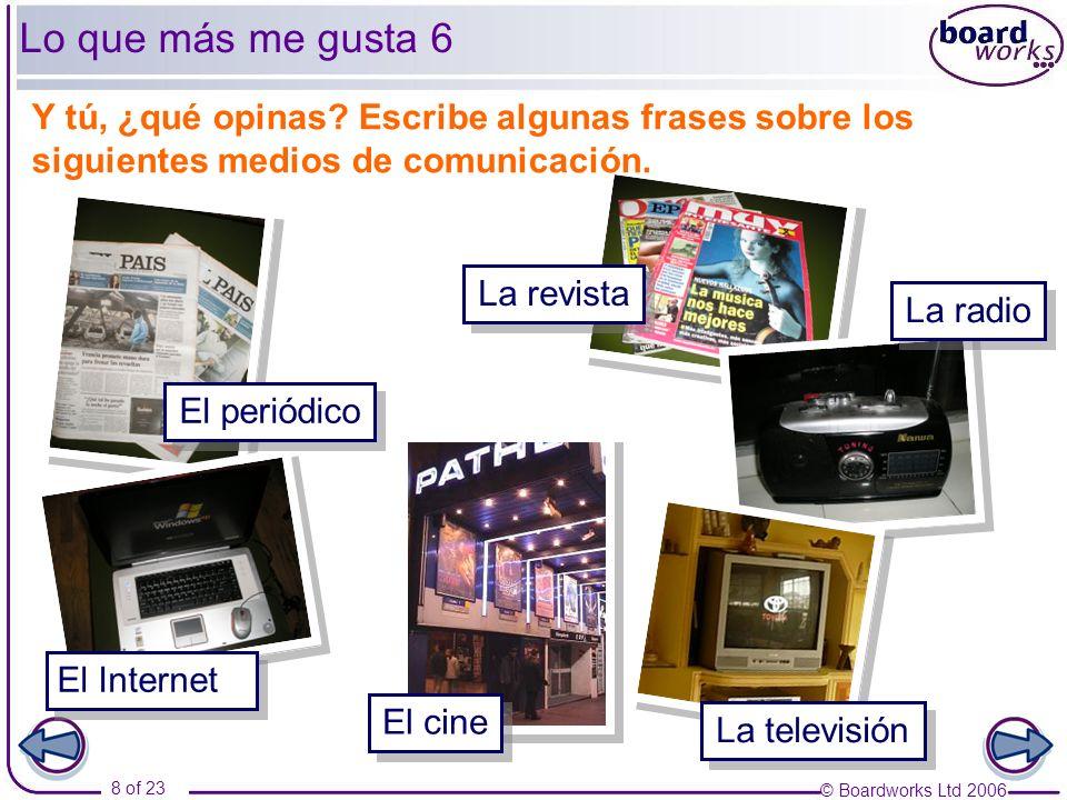© Boardworks Ltd 2006 9 of 23 Lo que más me gusta 7 Con tu compañero/a pregunta y contesta.