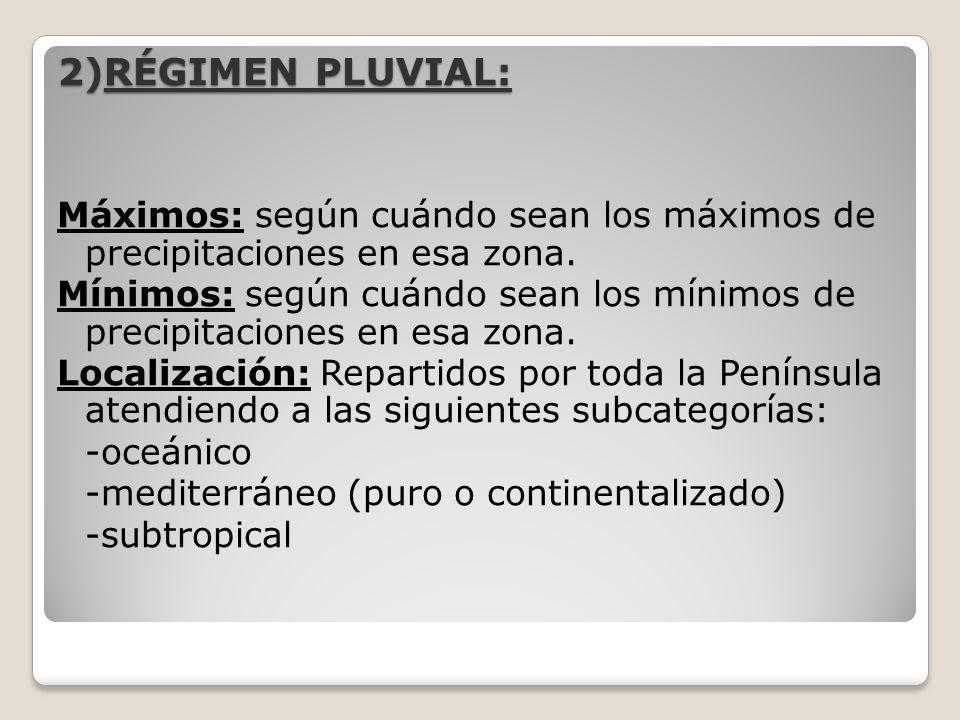 2)RÉGIMEN PLUVIAL: Máximos: según cuándo sean los máximos de precipitaciones en esa zona. Mínimos: según cuándo sean los mínimos de precipitaciones en