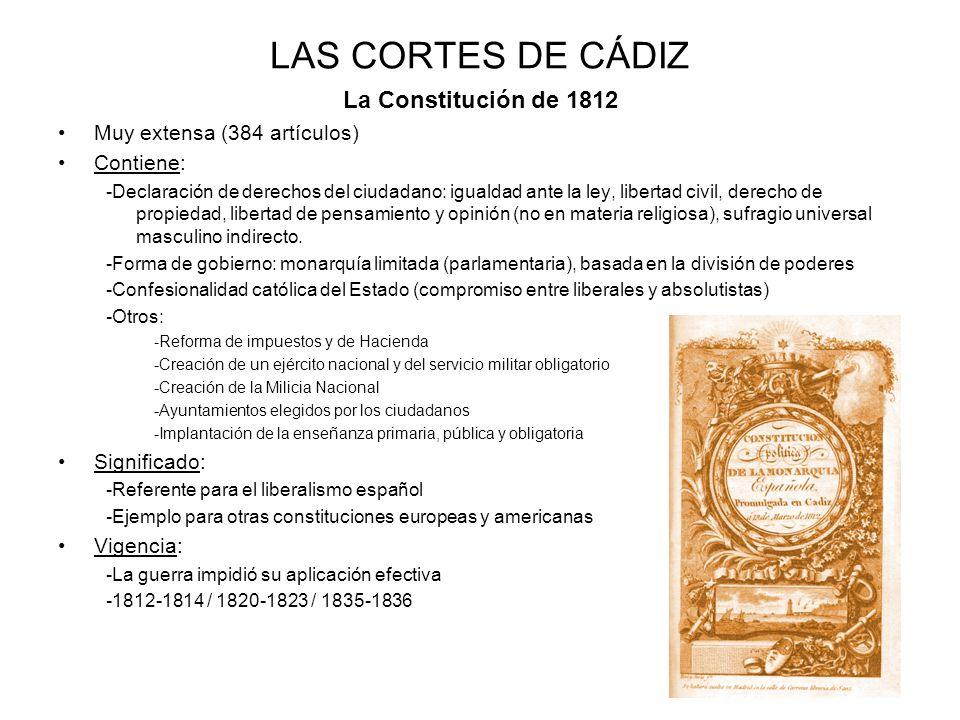 LAS CORTES DE CÁDIZ La Constitución de 1812 Muy extensa (384 artículos) Contiene: -Declaración de derechos del ciudadano: igualdad ante la ley, libert