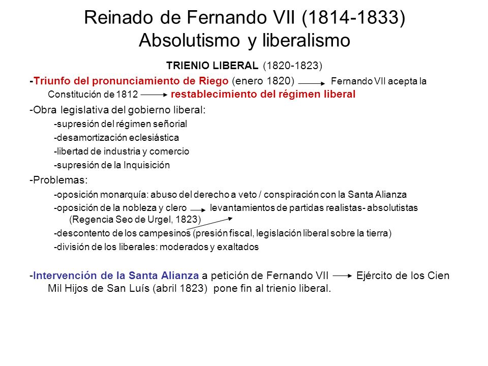 Reinado de Fernando VII (1814-1833) Absolutismo y liberalismo TRIENIO LIBERAL (1820-1823) -Triunfo del pronunciamiento de Riego (enero 1820) Fernando