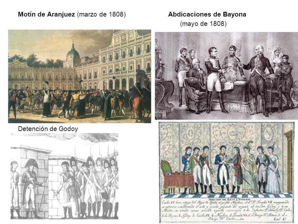 Motín de Aranjuez (marzo de 1808) Abdicaciones de Bayona (mayo de 1808) Detención de Godoy