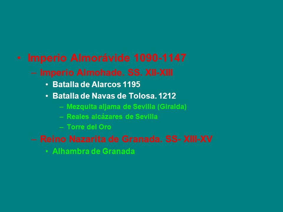 Imperio Almorávide 1090-1147 –Imperio Almohade. SS. XII-XIII Batalla de Alarcos 1195 Batalla de Navas de Tolosa. 1212 –Mezquita aljama de Sevilla (Gir