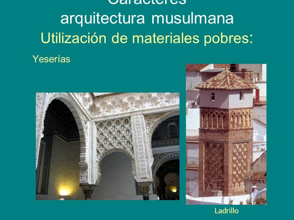 Caracteres arquitectura musulmana Utilización de materiales pobres : Yeserías Ladrillo