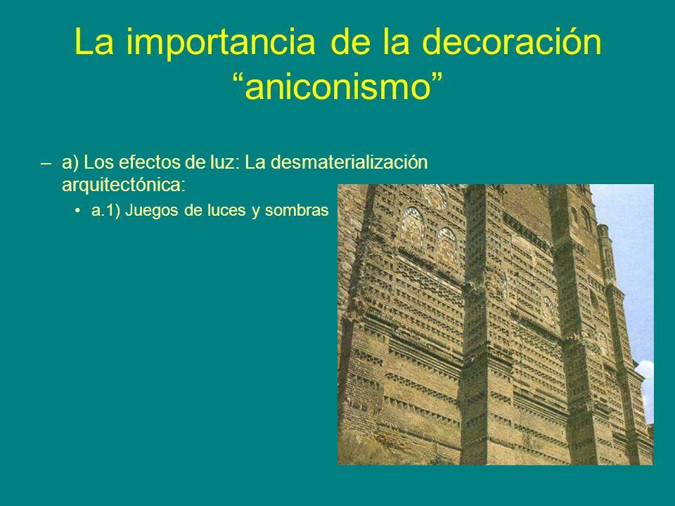 La importancia de la decoración aniconismo –a) Los efectos de luz: La desmaterialización arquitectónica: a.1) Juegos de luces y sombras