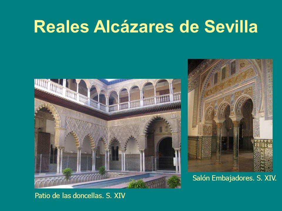 Reales Alcázares de Sevilla Patio de las doncellas. S. XIV Salón Embajadores. S. XIV.