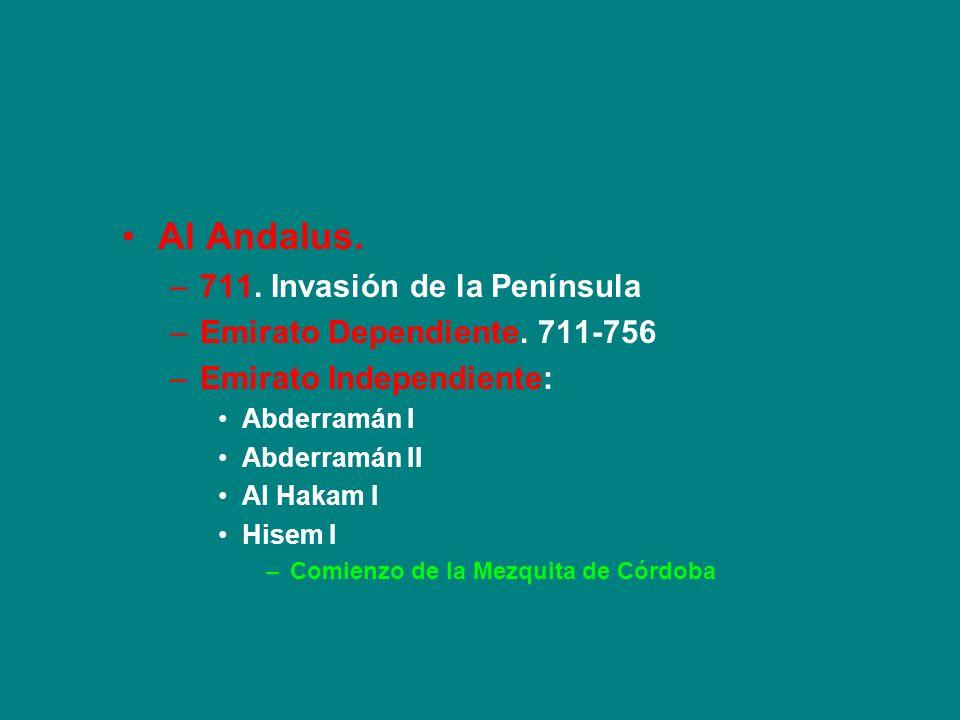 Al Andalus. –711. Invasión de la Península –Emirato Dependiente. 711-756 –Emirato Independiente: Abderramán I Abderramán II Al Hakam I Hisem I –Comien