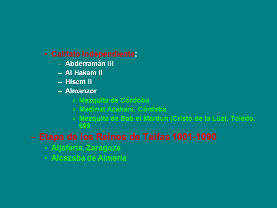 Califato Independiente: –Abderramán III –Al Hakam II –Hisem II –Almanzor »Mezquita de Córdoba »Madinat Azahara. Córdoba »Mezquita de Bab el Mardun (Cr