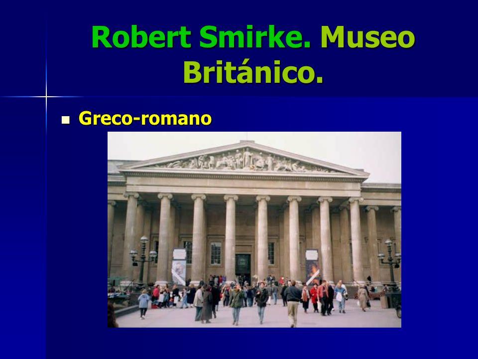 Robert Smirke. Museo Británico. Greco-romano Greco-romano