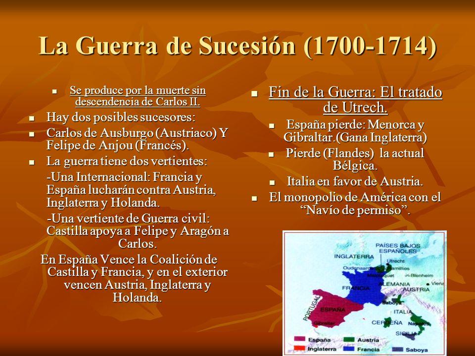 La Guerra de Sucesión (1700-1714) Se produce por la muerte sin descendencia de Carlos II. Se produce por la muerte sin descendencia de Carlos II. Hay