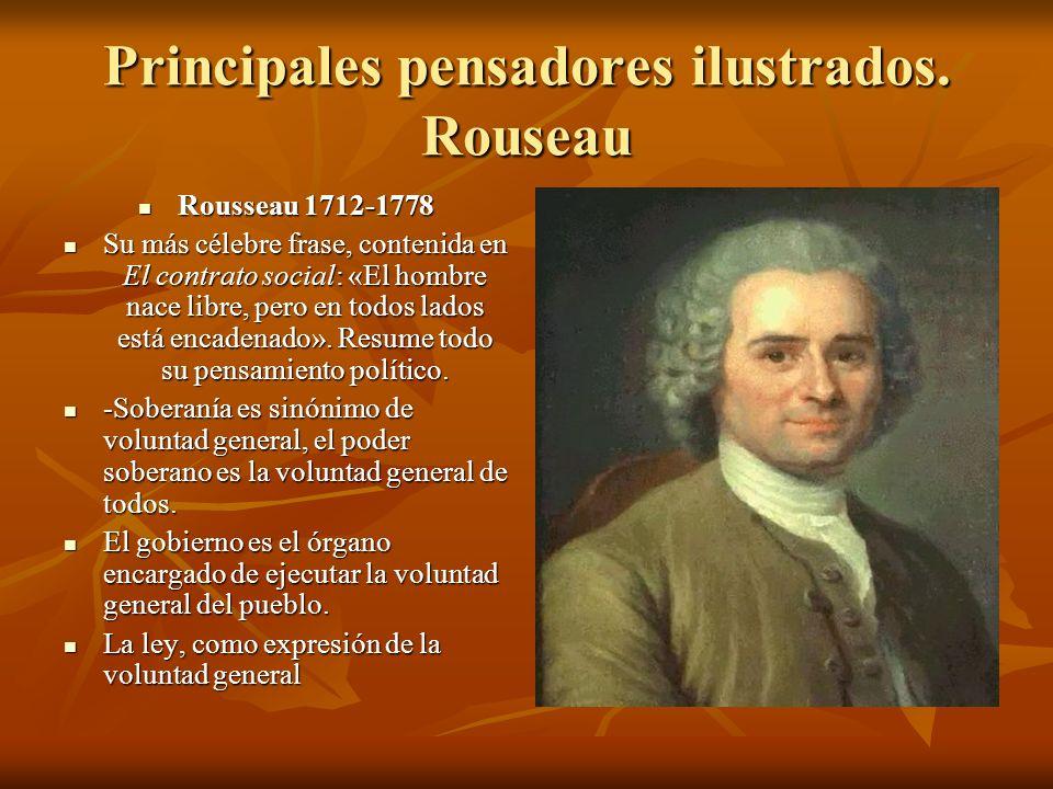 Principales pensadores ilustrados. Rouseau Rousseau 1712-1778 Rousseau 1712-1778 Su más célebre frase, contenida en El contrato social: «El hombre nac