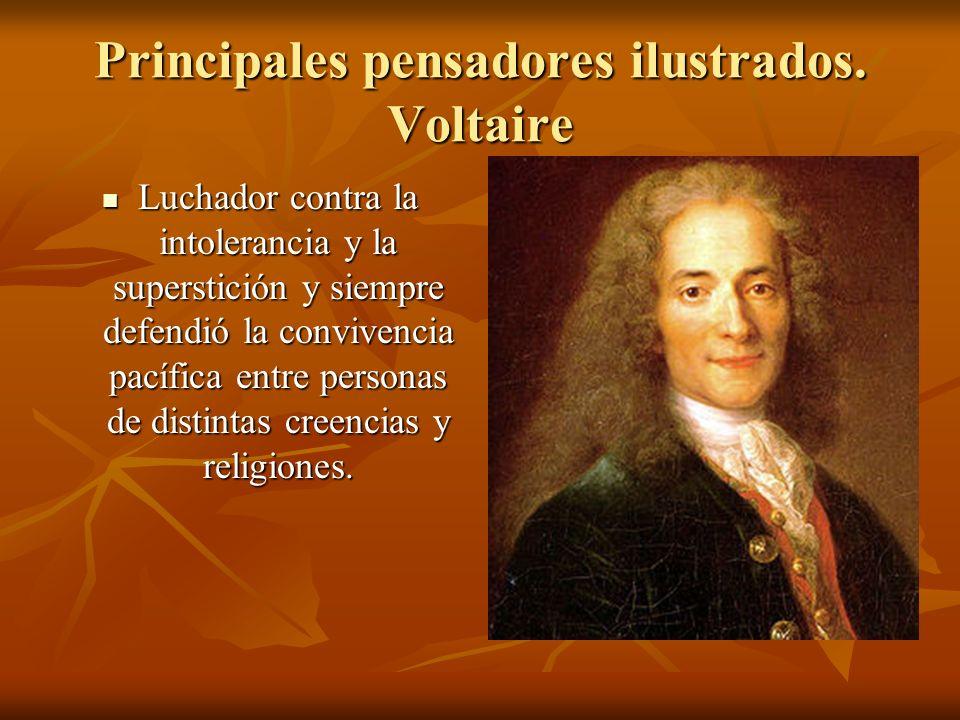 Principales pensadores ilustrados. Voltaire Luchador contra la intolerancia y la superstición y siempre defendió la convivencia pacífica entre persona