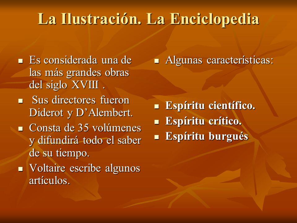 La Ilustración. La Enciclopedia Es considerada una de las más grandes obras del siglo XVIII. Es considerada una de las más grandes obras del siglo XVI