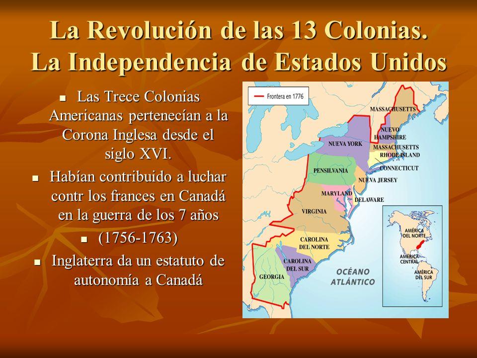 La Revolución de las 13 Colonias. La Independencia de Estados Unidos Las Trece Colonias Americanas pertenecían a la Corona Inglesa desde el siglo XVI.