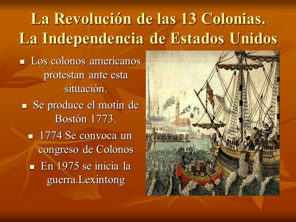 La Revolución de las 13 Colonias. La Independencia de Estados Unidos Los colonos americanos protestan ante esta situación. Los colonos americanos prot