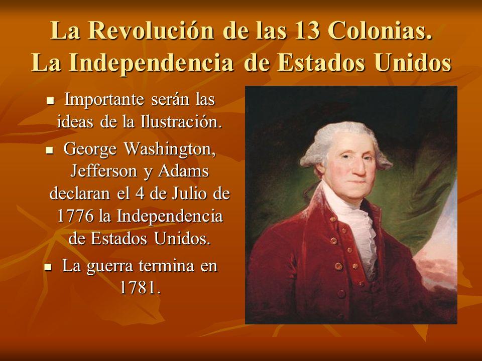 La Revolución de las 13 Colonias. La Independencia de Estados Unidos Importante serán las ideas de la Ilustración. Importante serán las ideas de la Il