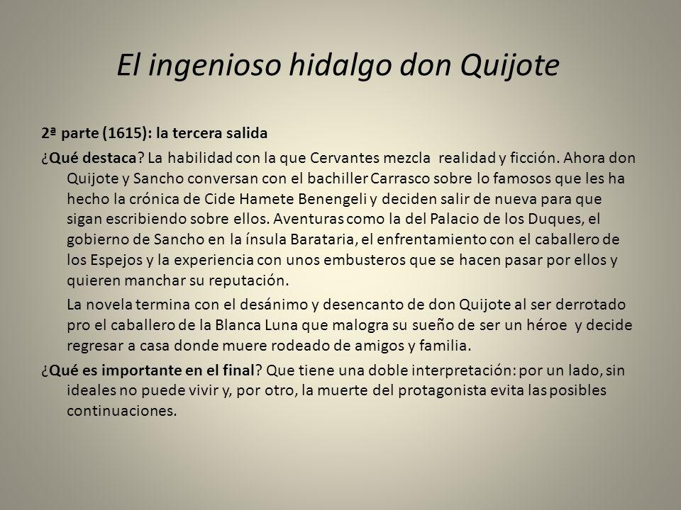 El ingenioso hidalgo don Quijote 2ª parte (1615): la tercera salida ¿Qué destaca? La habilidad con la que Cervantes mezcla realidad y ficción. Ahora d