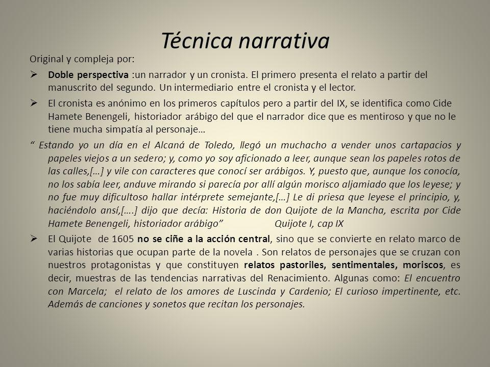 Técnica narrativa Original y compleja por: Doble perspectiva :un narrador y un cronista. El primero presenta el relato a partir del manuscrito del seg