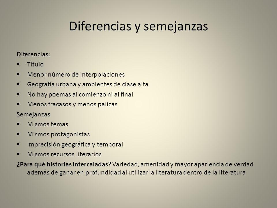Diferencias y semejanzas Diferencias: Título Menor número de interpolaciones Geografía urbana y ambientes de clase alta No hay poemas al comienzo ni a