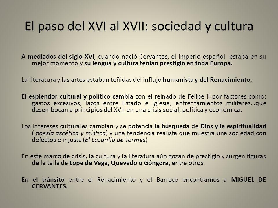 El paso del XVI al XVII: sociedad y cultura A mediados del siglo XVI, cuando nació Cervantes, el Imperio español estaba en su mejor momento y su lengu