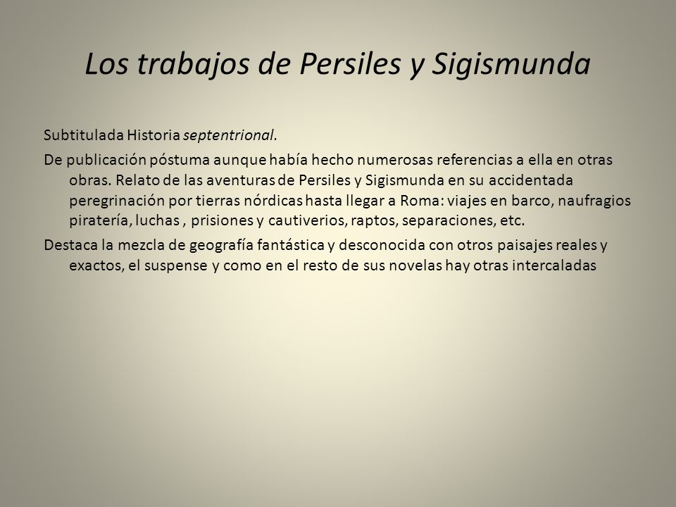 Los trabajos de Persiles y Sigismunda Subtitulada Historia septentrional. De publicación póstuma aunque había hecho numerosas referencias a ella en ot