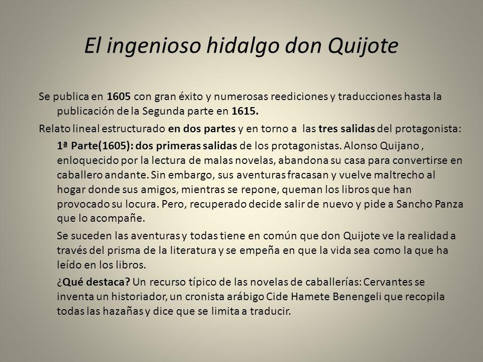 El ingenioso hidalgo don Quijote Se publica en 1605 con gran éxito y numerosas reediciones y traducciones hasta la publicación de la Segunda parte en
