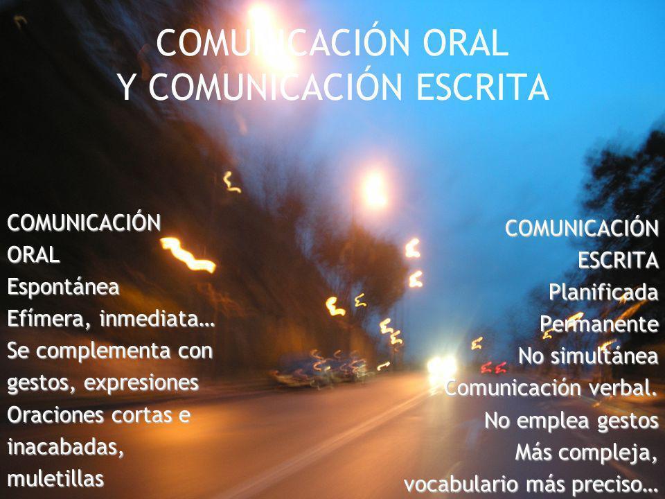 COMUNICACIÓN ORAL Y COMUNICACIÓN ESCRITA COMUNICACIÓNORALEspontánea Efímera, inmediata… Se complementa con gestos, expresiones Oraciones cortas e inac