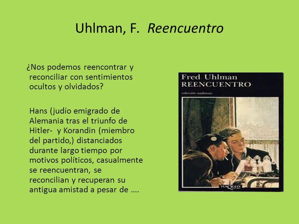 Uhlman, F. Reencuentro ¿Nos podemos reencontrar y reconciliar con sentimientos ocultos y olvidados.