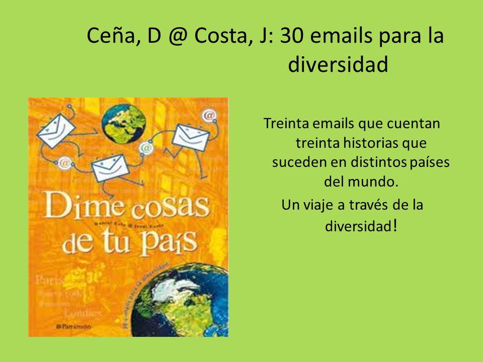 Ceña, D @ Costa, J: 30 emails para la diversidad Treinta emails que cuentan treinta historias que suceden en distintos países del mundo.