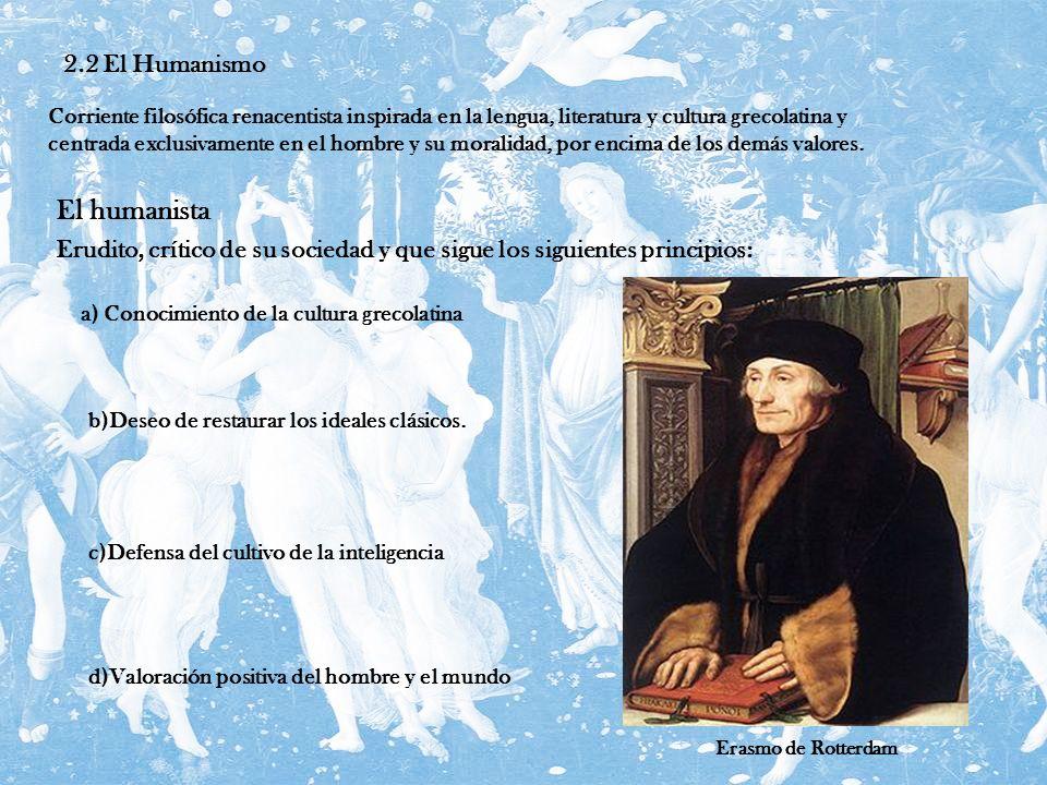 2.2 El Humanismo Corriente filosófica renacentista inspirada en la lengua, literatura y cultura grecolatina y centrada exclusivamente en el hombre y s