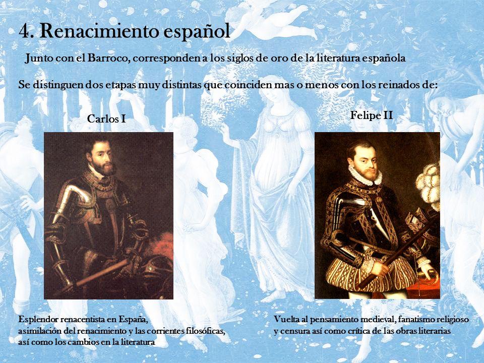4. Renacimiento español Se distinguen dos etapas muy distintas que coinciden mas o menos con los reinados de: Junto con el Barroco, corresponden a los