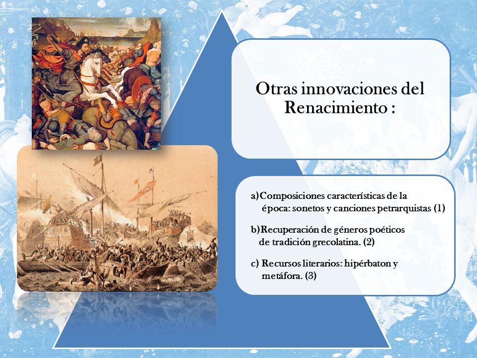 Otras innovaciones del Renacimiento : a)Composiciones características de la época: sonetos y canciones petrarquistas (1) b)Recuperación de géneros poé