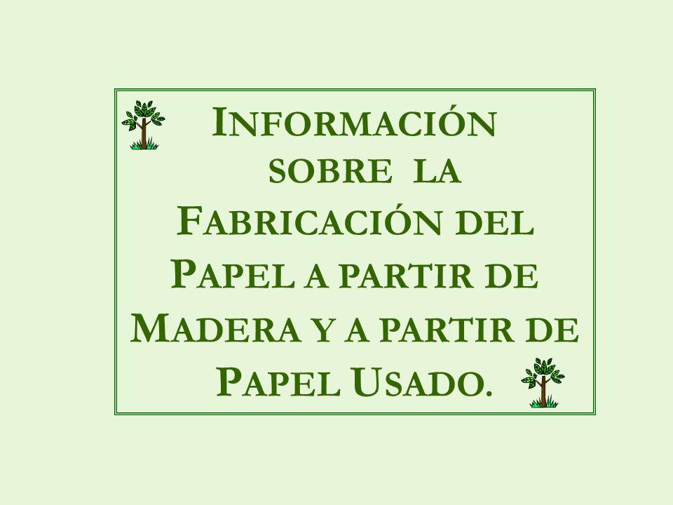 I NFORMACIÓN SOBRE LA F ABRICACIÓN DEL P APEL A PARTIR DE M ADERA Y A PARTIR DE P APEL U SADO.