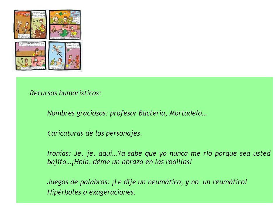 Recursos humorísticos: Nombres graciosos: profesor Bacteria, Mortadelo… Caricaturas de los personajes.