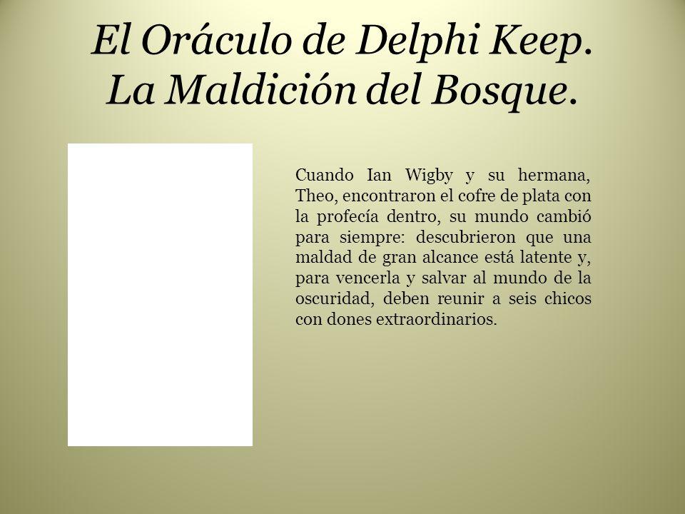 El Oráculo de Delphi Keep. La Maldición del Bosque. Cuando Ian Wigby y su hermana, Theo, encontraron el cofre de plata con la profecía dentro, su mund